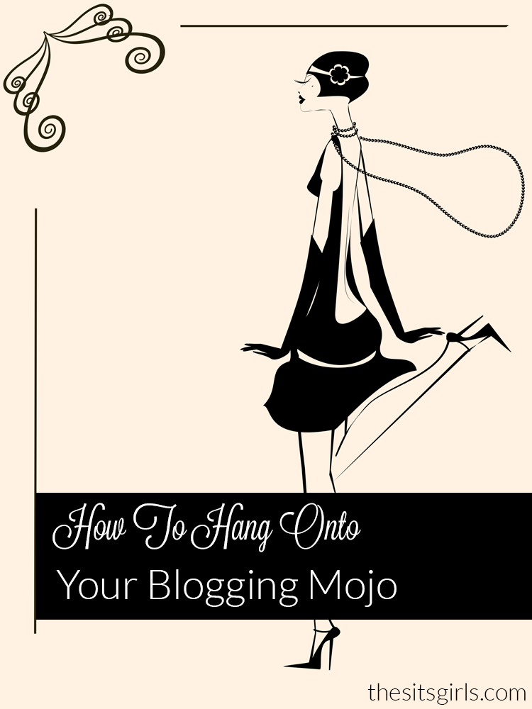 How to hang on to your blogging mojo when your find your enthusiasm slipping and life getting in the way of writing.