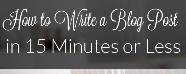 How To Write A Blog Post In 15 Minutes Or Less