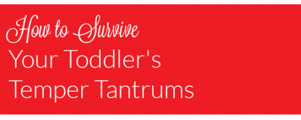 how to survive your toddler's temper tantrums.