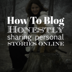 How To Blog Honestly – Without Losing Your Dignity