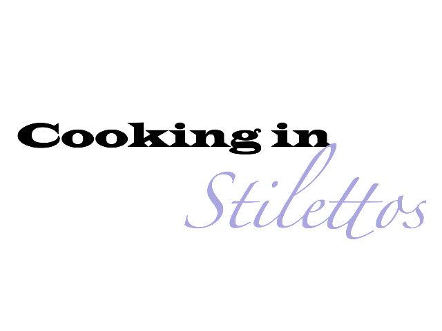 Cooking In Stilettos