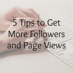 5 Tips to Get More Followers and Page Views