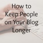 How to Keep People on Your Blog Longer