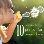 10 Activities For Kids To Help Parents Survive Summer