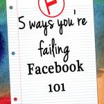 5 Ways You're Failing Facebook