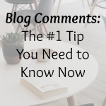 Blog Comments: The #1 Tip you Need to Know Now