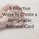 8 Effective Ways To Create a Remarkable Business Card