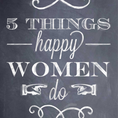 How To Be Happy: 5 Things All Happy Women Do
