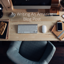 Writing Tips: 7 Secrets To Writing Better Blog Posts