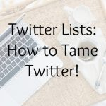 Twitter Lists: How to Tame Twitter!