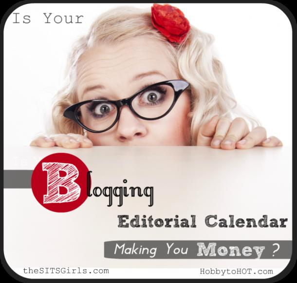 Is Your Blogging Editorial Calendar Making You Money? via @HobbytoHOT @SITSGirls