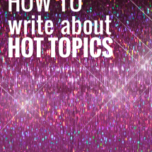 How to Write About Hot Topics With Style & Grace