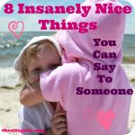 8 Insanely Nice Things To Say To a Friend