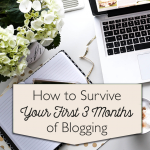 How to Survive Your First 3 Months of Blogging