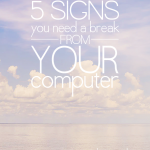 5 Signs You're Spending Too Much Time Behind The Computer
