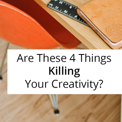 4 Things Killing Your Creativity