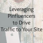 Leveraging Pinfluencers to Drive Traffic to Your Site