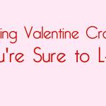 5 DIY Valentine Crafts You're Sure to L-O-V-E