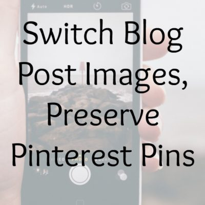 Switch Blog Post Images, Preserve Pinterest Pins