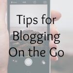 Tips for Blogging On the Go