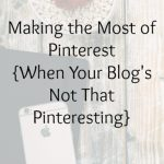 Making the Most of Pinterest {When Your Blog's Not That Pinteresting}