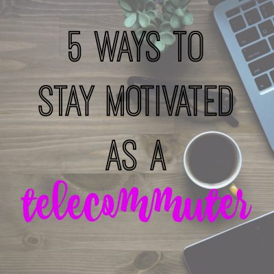 5 Ways to Stay Motivated as a Telecommuter