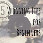 5 Vlogging Tips for Beginners (Video)