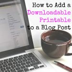 How to Add a Downloadable Printable to a Blog Post