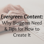 Evergreen Content: Why Bloggers Need & Tips for How to Create It