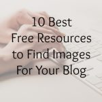 10 Best Free Resources To Find Images For Your Blog