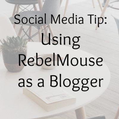 Social Media Tip: Using RebelMouse as a Blogger