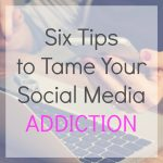 Six Tips to Tame Your Social Media ADDICTION