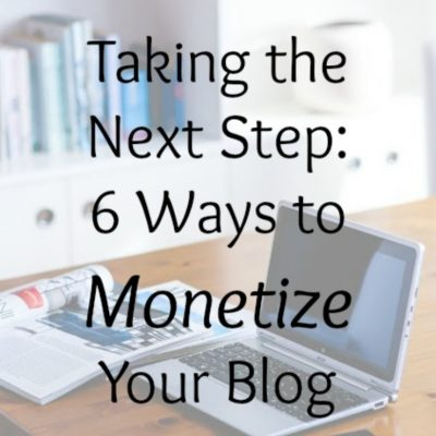 Taking the Next Step: 6 Ways to Monetize Your Blog