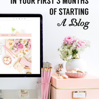 10 Things to Do In Your First 3 Months of Starting a Blog