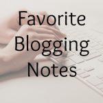 Favorite Blogging Notes