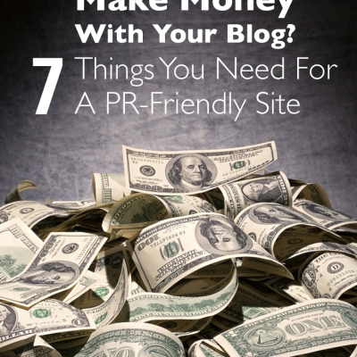 7 Must Haves To Be A PR-Friendly Site & Make Money Blogging