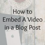 How to Embed A Video in a Blog Post
