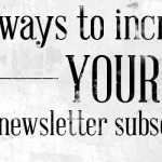 5 Ways to Increase Your Newsletter Subscribers