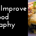How to Improve Your Food Photography