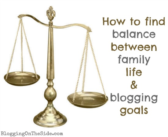 How to balance family life and blogging goals