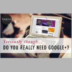 Do You REALLY Need to Use Google+ for Your Biz or Blog?