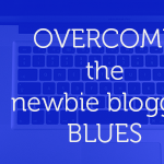 How To Overcome The Newbie Blogger Blues And Stay Motivated