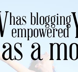 Blogging Empowers Moms