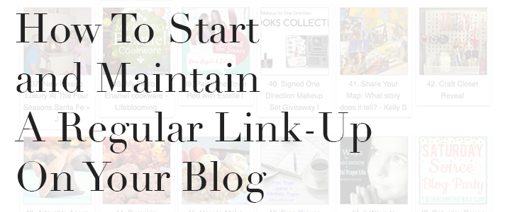 How To Start and Maintain A Regular Link Up On Your Blog