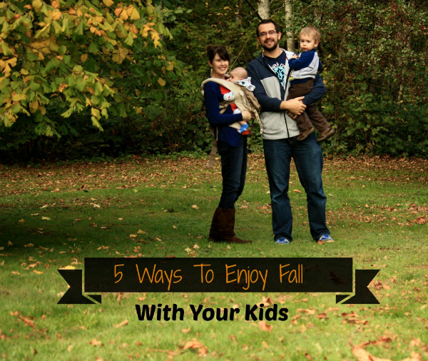 5 ways to enjoy fall with your kids and get the most about this magical season.