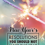10 New Year's Resolutions You Shouldn't Make This Year