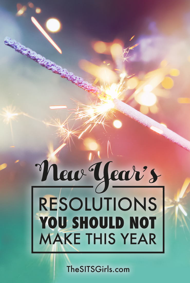 Do you make New Year's Resolutions? Here are a few resolutions you do NOT want to make.