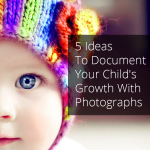 5 Ideas To Document Your Baby's Growth With Photographs