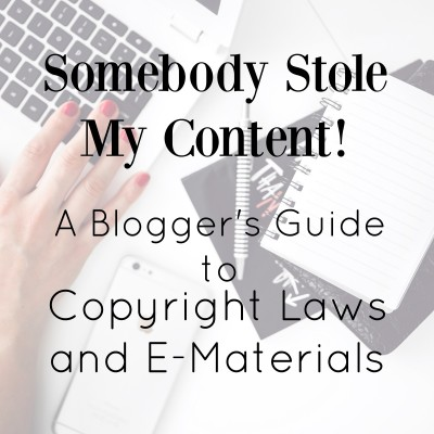 Someone Stole My Content! A Blogger's Guide to Copyright Laws for E-Materials