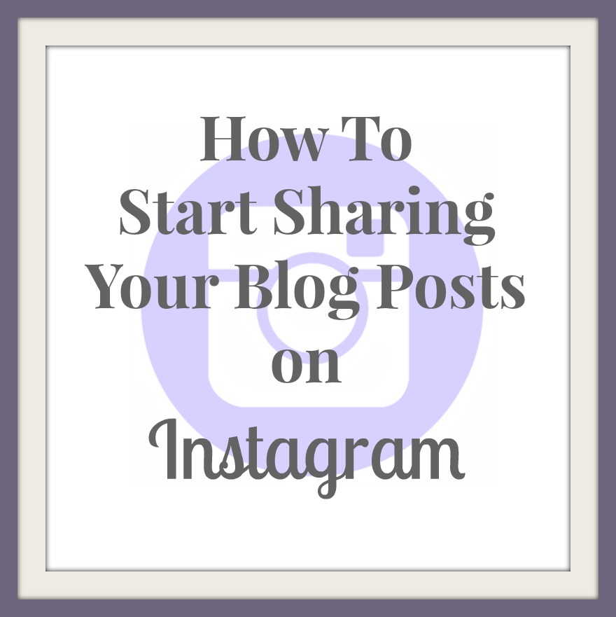 Great tips to help you effectively share your blog posts on Instagram.